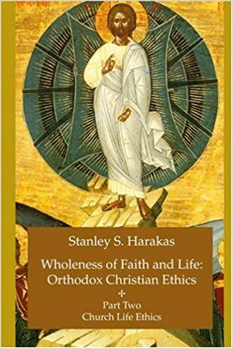 Wholeness of Faith and Life: Orthodox Christian Ethics, Part 2: Church Life Ethics