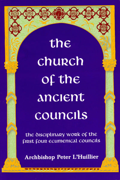 The Church of the Ancient Councils: The Disciplinary Work of the First Four Ecumenical Councils