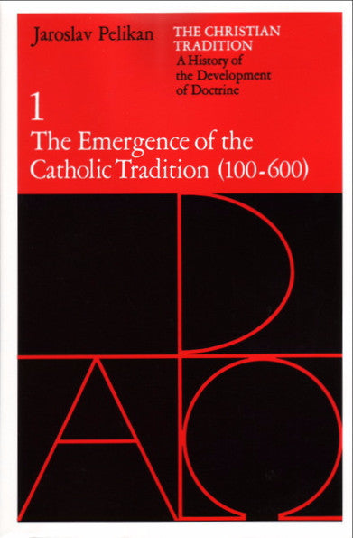 The Christian Tradition: A History of the Development of Doctrine, Vol. 1: The Emergence of the Catholic Tradition (100-600)