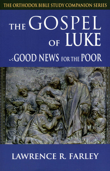 The Orthodox Bible Study Companion Series: The Gospel of Luke - Good News for the Poor