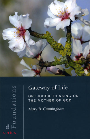Foundations Series: Gateway of Life, Orthodox Thinking on The Mother of God