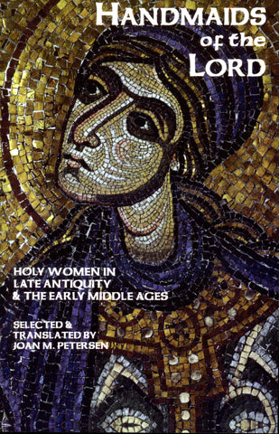 Handmaids of the Lord: Holy Women in Late Antiquity and the Early Middle Ages
