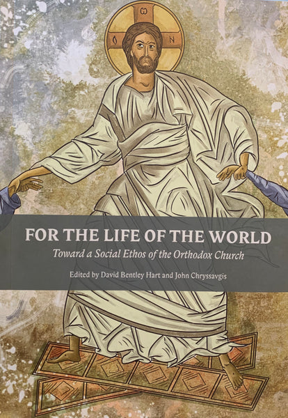 For the Life of the World: Toward a Social Ethos of the Orthodox Church