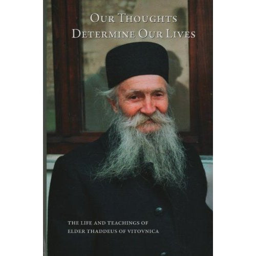 Our Thoughts Determine Our Lives: The Life and Teachings of Elder Thaddeus of Vitovnika