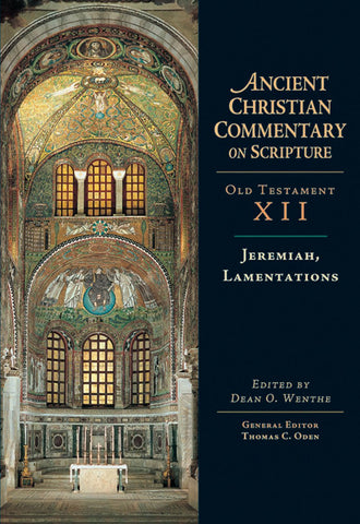 Jeremiah, Lamentations: Ancient Christian Commentary on Scripture: Old Testament, Volume XII