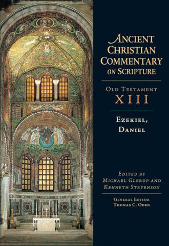 Ezekiel, Daniel: Ancient Christian Commentary on Scripture: Old Testament, Volume XIII