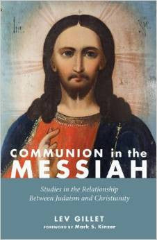 Communion in the Messiah: Studies in the Relationship Between Judaism and Christianity