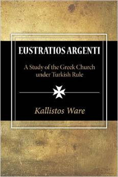 Eustratios Argenti: A Study of the Greek Church under Turkish Rule