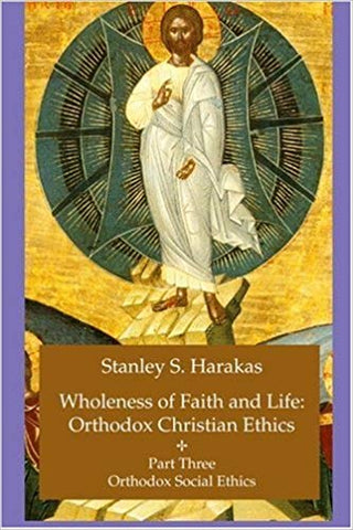 Wholeness of Faith and Life: Orthodox Christian Ethics, Part 3