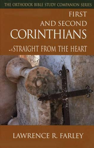 The Orthodox Bible Study Companion Series: First and Second Corinthians - Straight from the Heart
