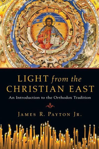 Light from the Christian East: An Introduction to the Christian Orthodox Tradition