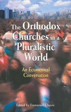 The Orthodox Churches in a Pluralistic World: An Ecumenical Conversation