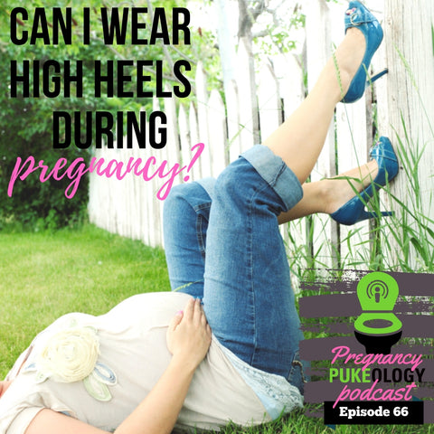 can I wear high heels during pregnancy