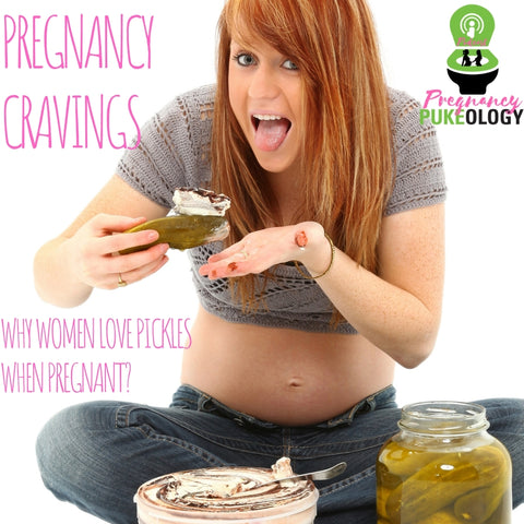 Why do pregnant women crave pickles - Pregnancy Pukeology Podcast Episode 49