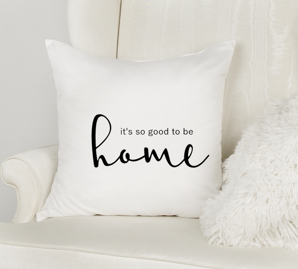 It's good to be home white pillow cover with zipper