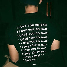 Load image into Gallery viewer, I Love You So Bad T-Shirt