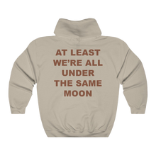 Load image into Gallery viewer, At Least We're All Under The Same Moon Hoodie
