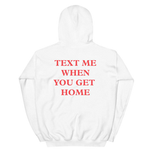 Load image into Gallery viewer, Text Me When You Get Home Hoodie