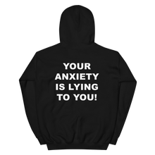 Load image into Gallery viewer, Your Anxiety is Lying To You You Are Bigger Than What Makes You Anxious Hoodie