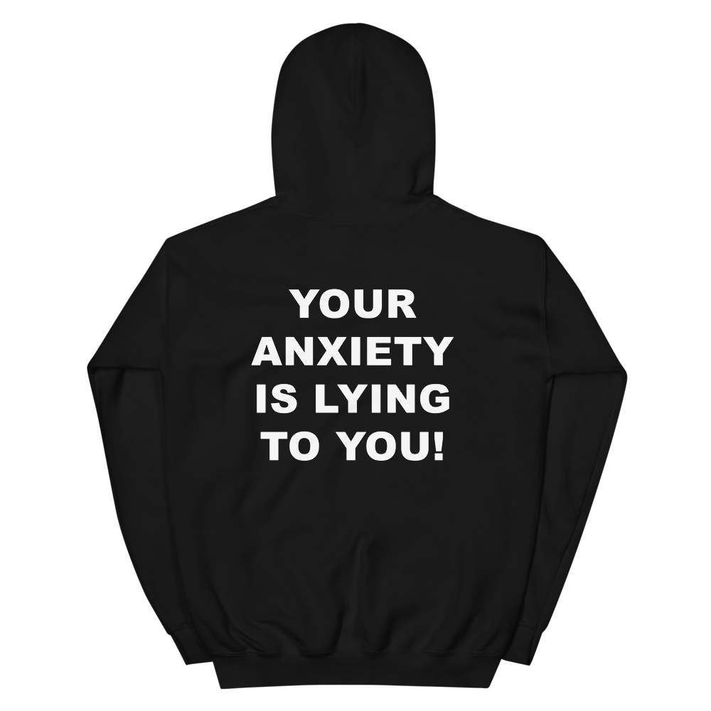 Your Anxiety is Lying To You You Are Bigger Than What Makes You Anxious Hoodie