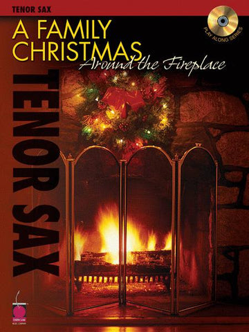 A Family Christmas Around the Fireplace - Tenor Sax with Play Along CD