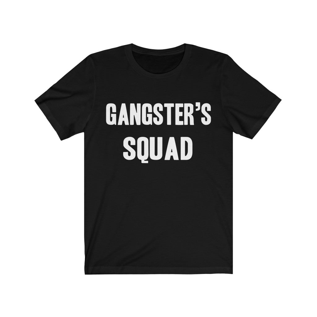 Gangster's Squad | Funny Saying T-shirt | Casual Short Sleeves Unisex Tee | Women And Men | Bachelor Party