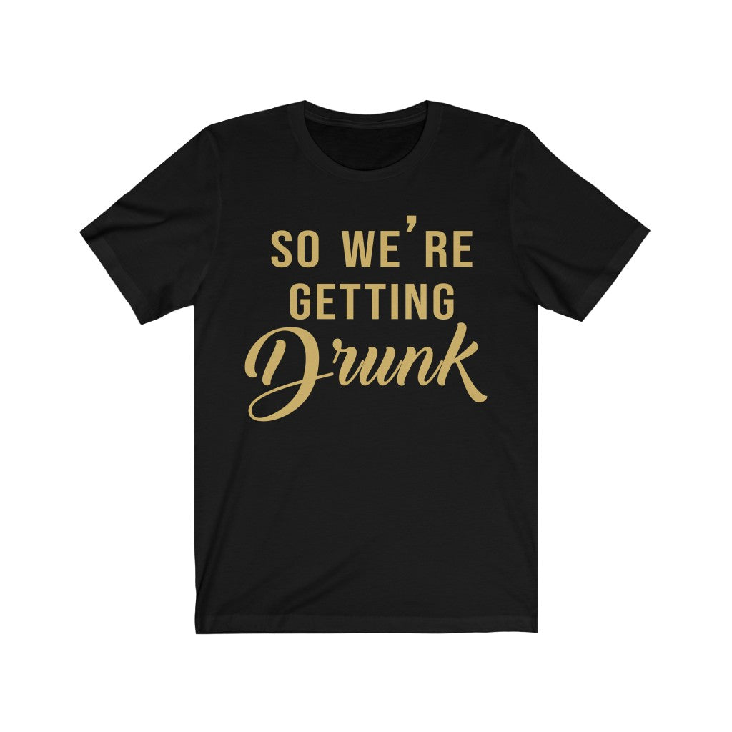 So We Are Getting Drunk | Funny Stag Night Bachelor Party Groom T-shirt | Short Sleeves