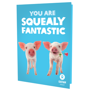 You are SQUEALY Fantastic
