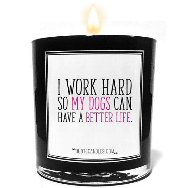 I Work Hard So My Dogs Can Have a Better Life Quote Candles-The Official Website of Jewelry Candles - Find Jewelry In Candles!