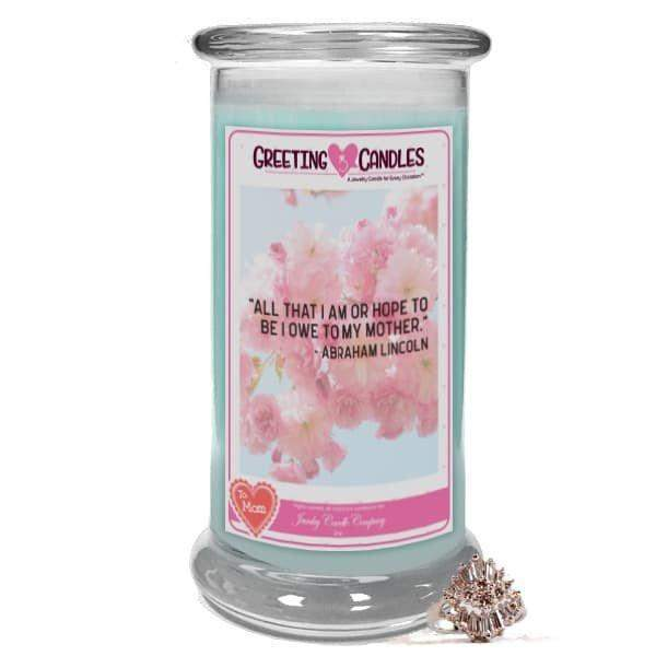 """All that I am or hope to be, I owe to my Mother."" - Abraham Lincoln Jewelry Greeting Candle-""All that I am or hope to be, I owe to my Mother."" - Abraham Lincoln Jewelry Greeting Candle-The Official Website of Jewelry Candles - Find Jewelry In Candles!"