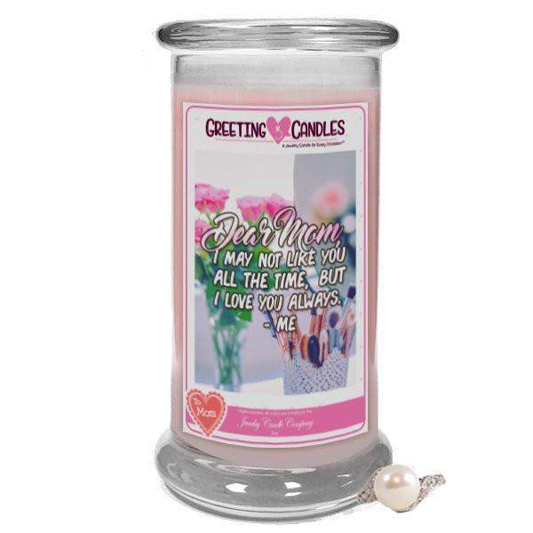 Dear Mom, I may not like you all the time, but I love you always. - Me - Jewelry Greeting Candle-A Mother is a Daughter's best friend - Jewelry Greeting Candle-The Official Website of Jewelry Candles - Find Jewelry In Candles!