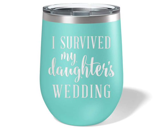 I Survived My Daughter's Wedding - Wine Glass Tumbler  12 oz. Stemless