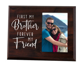 Elegant Signs First My Brother Forever My Friend - Wood Picture Frame Holds 4x6 Photo - Sibling Gift for Adults, Teens, or Kids