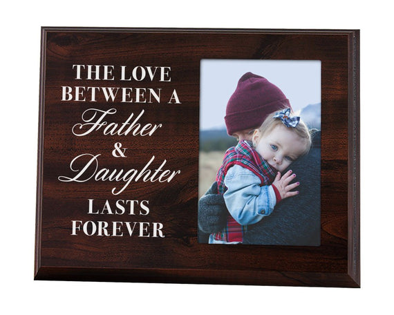 The Love Between a Father and Daughter Last Forever - Picture Frame Daughter or Dad Gift