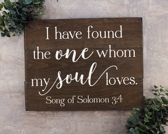 Song of Solomon 3:4 I Have Found The One Whom My Soul Loves- Bible Verse Sign