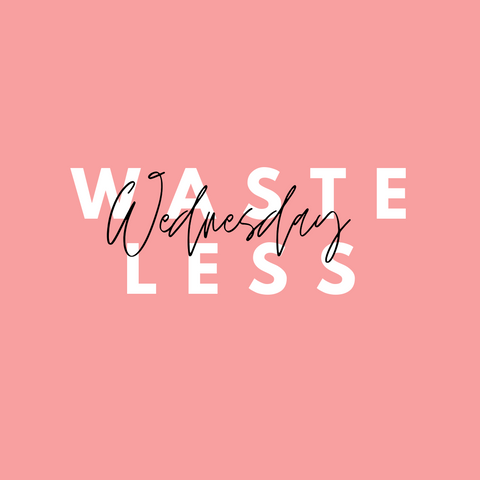 Waste Less Wednesday