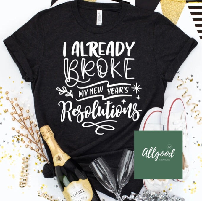Broke My Resolutions T-Shirt