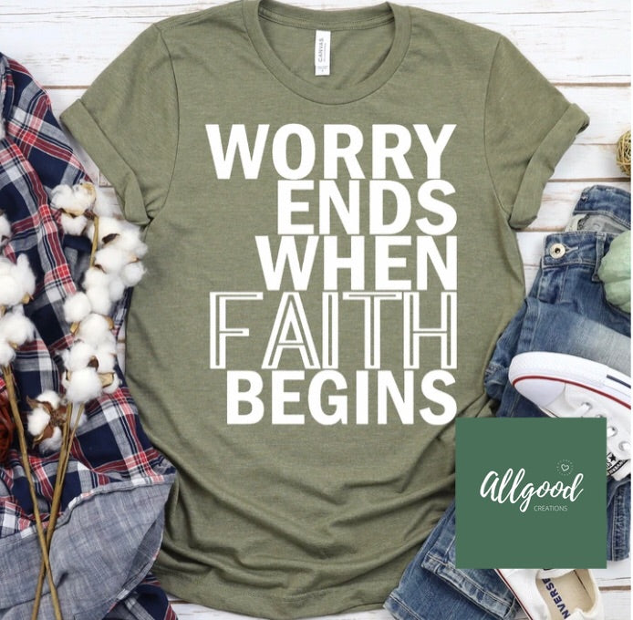 Worry Ends When Faith Begins T-Shirt