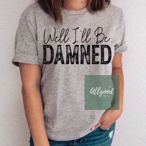 Well I'll Be Damned T-Shirt