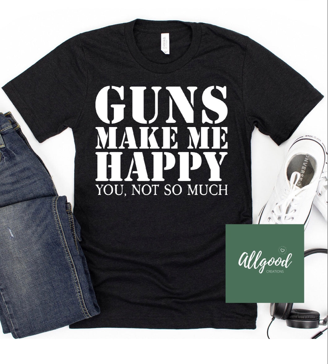 Guns Make Me Happy T-Shirt