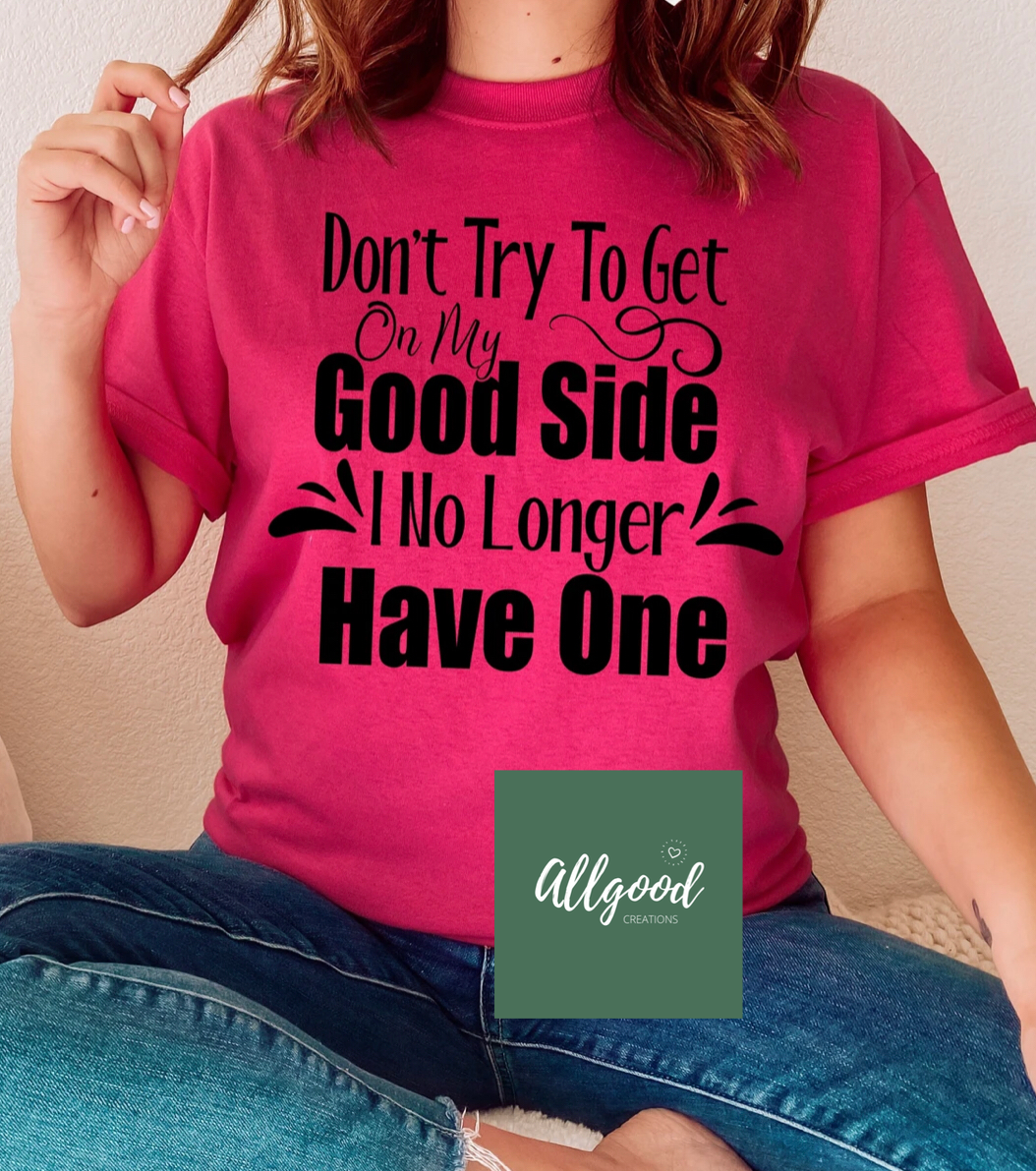 Don't Try to Get on my Good Side T-Shirt