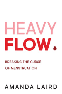 Heavy Flow: Breaking the Curse of Menstruation