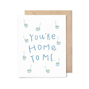 You're Home To Me Love Card