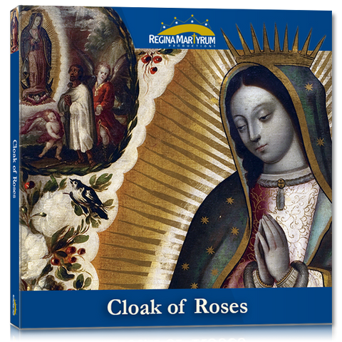 Cloak of Roses – Our Lady of Guadalupe