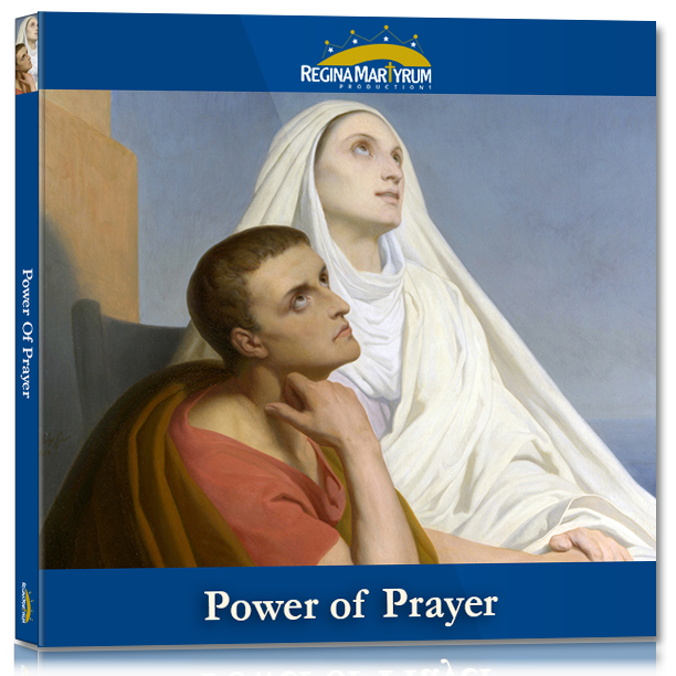 The Power of Prayer – St. Augustine and St. Monica