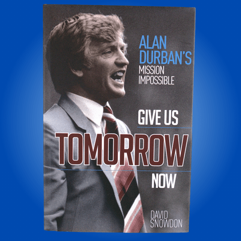 Give Us Tomorrow Now: Alan Durban's Mission Impossible (Signed by Alan Durban)
