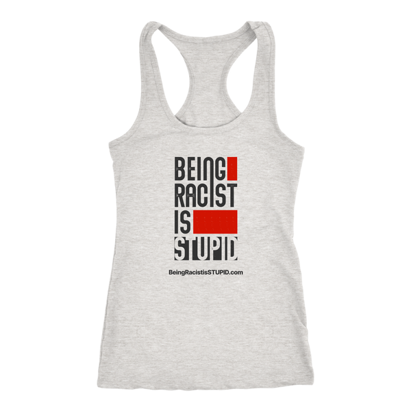 Being Racist is Stupid - Racerback Tank Light