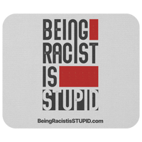 Being Racist is Stupid - Mousepad