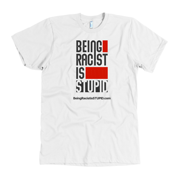 Being Racist is Stupid - Original Tee Light - Mens