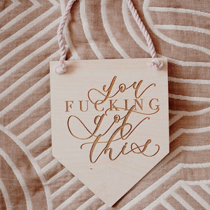 You F*cking Got This Wooden Hanging Banner
